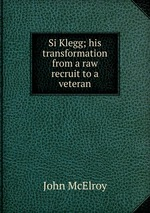 Si Klegg; his transformation from a raw recruit to a veteran