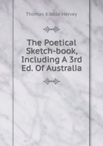 The Poetical Sketch-book, Including A 3rd Ed. Of Australia