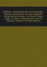 Bulletin-commentaire Des Lois Nouvelles, Dcrets: Analyse Des Travaux Lgislatifs. Divis En Deux Parties: 1re Partie, Textes Seuls, 2e Partie, Commentaires. Recueil Mensuel, Volume 5 (French Edition)