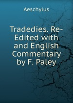Tradedies. Re-Edited with and English Commentary by F. Paley