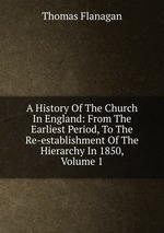 A History Of The Church In England: From The Earliest Period, To The Re-establishment Of The Hierarchy In 1850, Volume 1