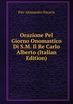 Orazione Pel Giorno Onomastico Di S.M. Il Re Carlo Alberto (Italian Edition)