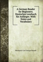 A German Reader for Beginners. Deutsches Lesebuch fr Anfnger. With Notes and Vocabulary