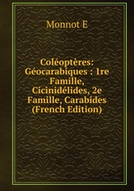 Coloptres: Gocarabiques : 1re Famille, Cicinidlides, 2e Famille, Carabides (French Edition)