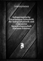 Indogermanische Forschungen Zeitschrift fr Indogermanistik und Allgemeine Sprachwissenschaft (German Edition)