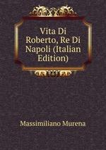 Vita Di Roberto, Re Di Napoli (Italian Edition)