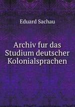 Archiv fur das Studium deutscher Kolonialsprachen