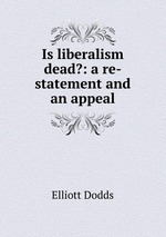 Is liberalism dead?: a re-statement and an appeal