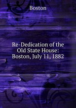 Re-Dedication of the Old State House: Boston, July 11, 1882