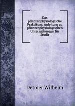 Das pflanzenphysiologische Praktikum: Anleitung zu pflanzenphysiologischen Untersuchungen fr Studir