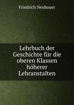 Lehrbuch der Geschichte fr die oberen Klassen hherer Lehranstalten