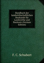 Handbuch der landwirthschaftlichen Baukunde fr Landwirthe und Bauleute (German Edition)