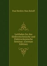 Leitfaden fur das Elektrotechnische und Elektrockemische Seminar. (German Edition)