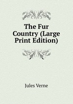 The Fur Country (Large Print Edition)