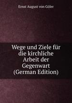 Wege und Ziele fr die kirchliche Arbeit der Gegenwart (German Edition)