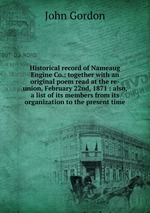 Historical record of Nameaug Engine Co.: together with an original poem read at the re-union, February 22nd, 1871 : also, a list of its members from its organization to the present time