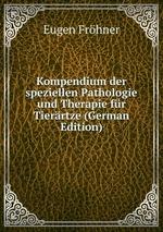 Kompendium der speziellen Pathologie und Therapie fr Tierrtze (German Edition)