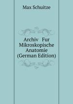 Archiv Fur Mikroskopische Anatomie (German Edition)