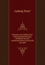 Elemente der Differential- und Integralrechnung: Hilfsbuch fr den mathematischen Unterricht zum geb