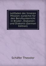 Leitfaden der Inneren Mission: zunchst fr den Berufsunterricht in Brder-, Diakonen- und Diakonis (German Edition)