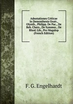 Adnotationes Criticae In Demosthenis Oratt., Olynth., Philipp. De Pac., De Reb. Chers., De Symmor., De Rhod. Lib., Pro Magalop (French Edition)