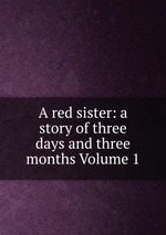 A red sister: a story of three days and three months Volume 1