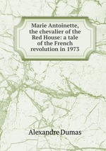 Marie Antoinette, the chevalier of the Red House: a tale of the French revolution in 1973