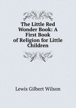 The Little Red Wonder Book: A First Book of Religion for Little Children