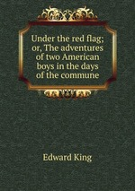 Under the red flag; or, The adventures of two American boys in the days of the commune