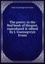The poetry in the Red book of Hergest, reproduced & edited by J. Gwenogvryn Evans