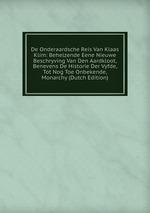 De Onderaardsche Reis Van Klaas Klim: Behelzende Eene Nieuwe Beschryving Van Den Aardkloot, Benevens De Historie Der Vyfde, Tot Nog Toe Onbekende, Monarchy (Dutch Edition)