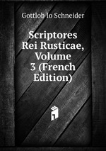 Scriptores Rei Rusticae, Volume 3 (French Edition)