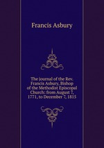 The journal of the Rev. Francis Asbury, Bishop of the Methodist Episcopal Church: from August 7, 1771, to December 7, 1815