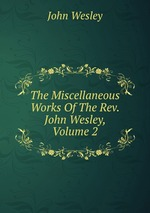 The Miscellaneous Works Of The Rev. John Wesley, Volume 2