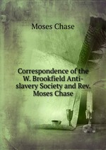 Correspondence of the W. Brookfield Anti-slavery Society and Rev. Moses Chase