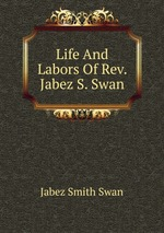 Life And Labors Of Rev. Jabez S. Swan