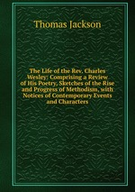 The Life of the Rev. Charles Wesley: Comprising a Review of His Poetry, Sketches of the Rise and Progress of Methodism, with Notices of Contemporary Events and Characters