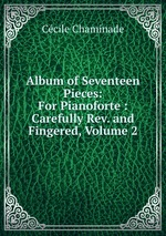 Album of Seventeen Pieces: For Pianoforte : Carefully Rev. and Fingered, Volume 2