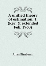 A unified theory of estimation. 1. (Rev. & extended Feb. 1960)