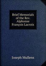 Brief Memorials of the Rev. Alphonse Franois Lacroix