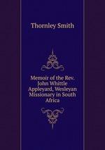 Memoir of the Rev. John Whittle Appleyard, Wesleyan Missionary in South Africa