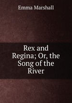 Rex and Regina; Or, the Song of the River