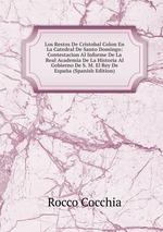 Los Restos De Cristobal Colon En La Catedral De Santo Domingo: Contestacion Al Informe De La Real Academia De La Historia Al Gobierno De S. M. El Rey De Espaa (Spanish Edition)