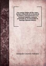 Una cantiga clebre del Rey Sabio; fuentes y desarrollo de la leyenda de Sor Beatriz, principalemente en la literatura espaola; memoria presentada en . la Universidad de Santiago (Spanish Edition)