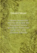 Caesars monarchie und das principat des Pompejus; innere geschichte Roms von 66 bis 44 v. Chr. (German Edition)
