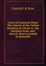Court of Common Pleas: The church of the United Brethern in Christ vs. the Seceders from said church. Brief in behalf of plaintiffs