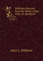 Brilliants Selected from the Works of Rev. Chas. H. Spurgeon