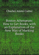 Boston Athenum: How to Get Books, with an Explanation of the New Way of Marking Books