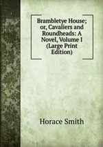 Brambletye House; or, Cavaliers and Roundheads: A Novel, Volume I (Large Print Edition)
