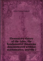 Elementary theory of the tides: the fundamental theorems demonstrated without mathematics, and the i